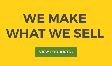 WE MAKE WHAT WE SELL - CLICK FOR MORE INFO